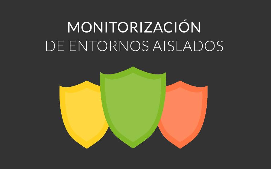 monitorizacion-entornos-aislados.png