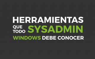 Herramientas de sistema: todas las herramientas que un administrador de Windows debe conocer