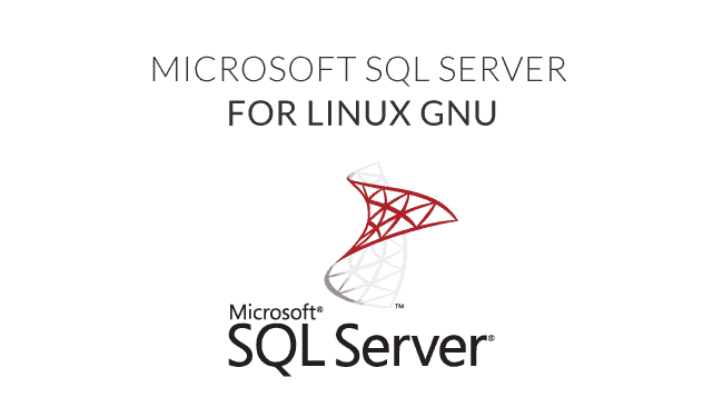Microsoft SQL Server ® on Linux GNU is here to stay  Get ready