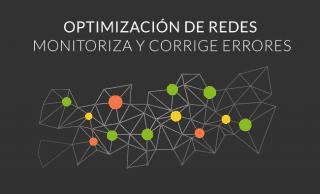 Optimización de redes: monitoriza, analiza, identifica y corrige errores