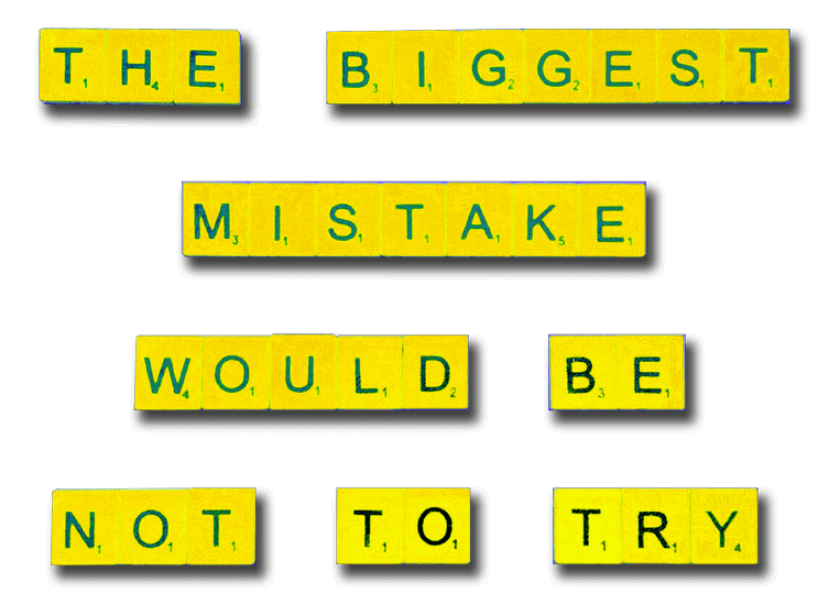 The biggest mistake would be not to try